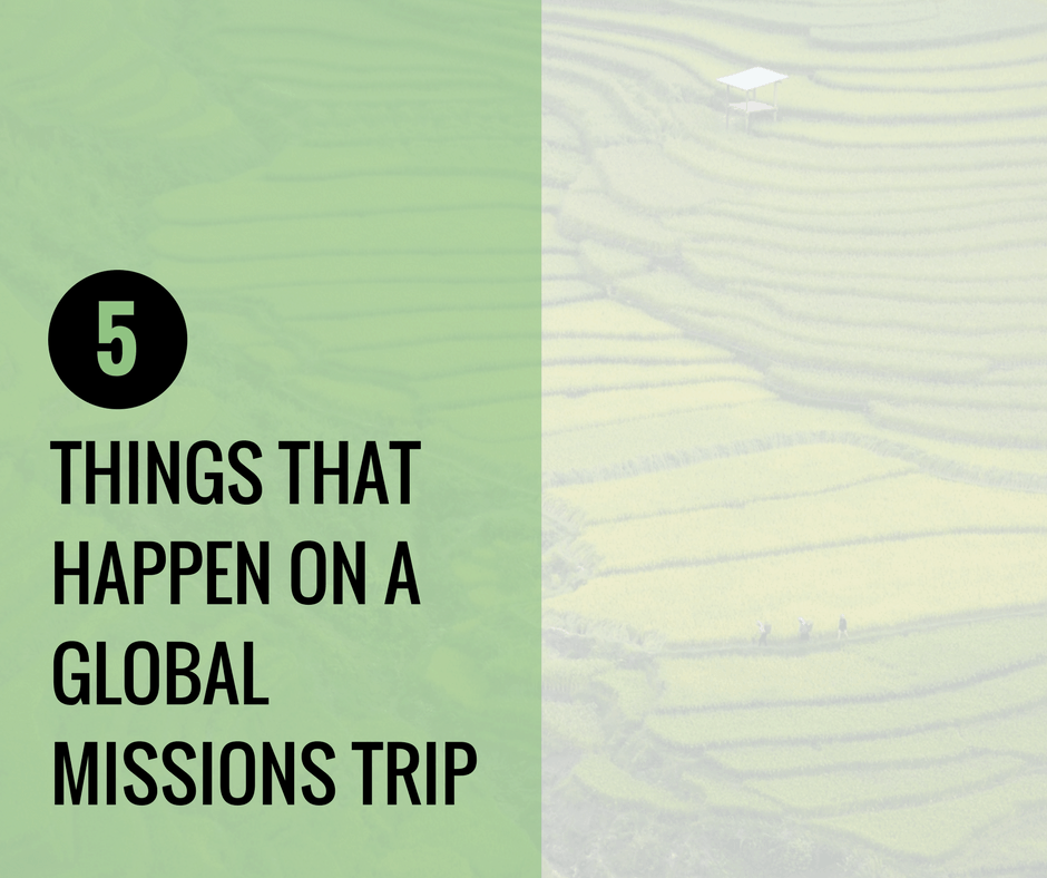 5 Powerful Things That Happen On A Global Missions Trip